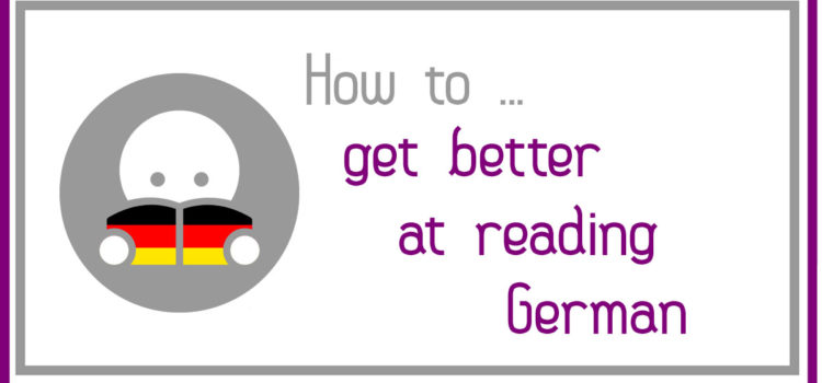 Und der nächste Teil ...: How to … get better at reading German!
